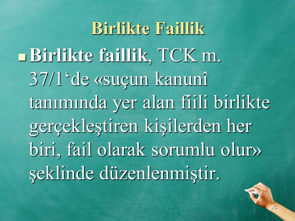 Birlikte Faillik Birlikte faillik, TCK m. 37/1'de «suçun kanunî tanımında yer alan fiili birlikte gerçekleştiren kişilerden her biri, fail olarak soru