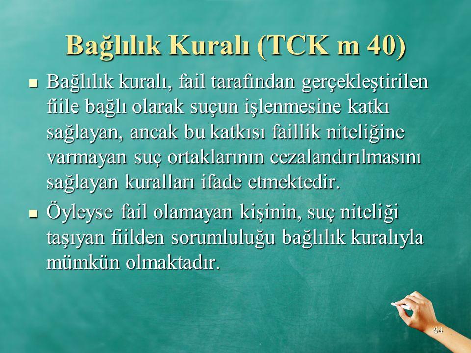 Bağlılık Kuralı (TCK m 40) Bağlılık kuralı, fail tarafından gerçekleştirilen fiile bağlı olarak suçun işlenmesine katkı sağlayan, ancak bu katkısı fai