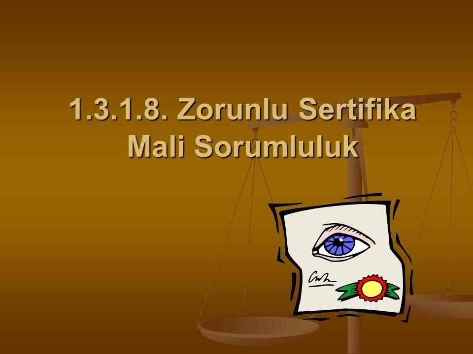 1.3.1.8. Zorunlu Sertifika Mali Sorumluluk