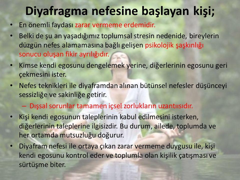 Diyafragma nefesine başlayan kişi; En önemli faydası zarar vermeme erdemidir.