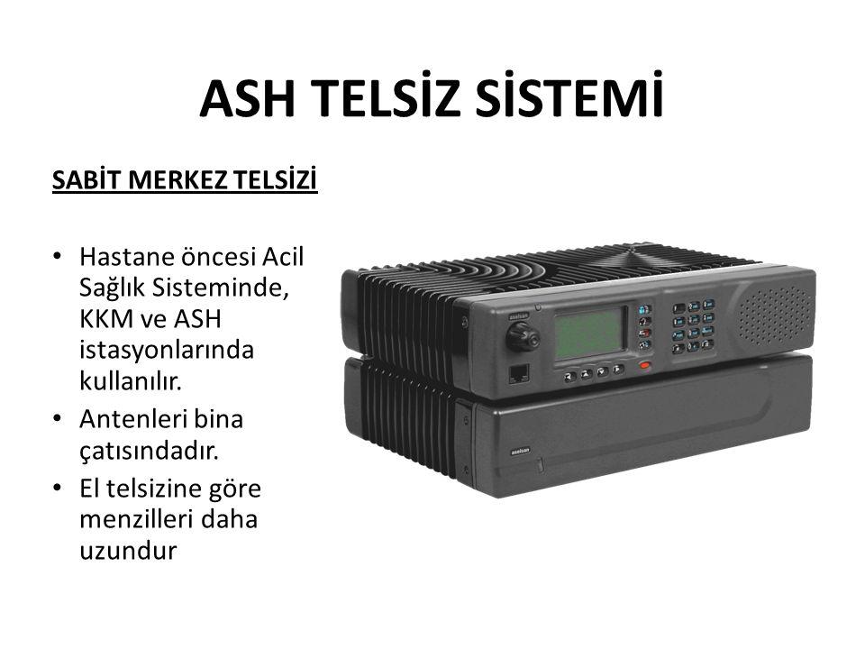 ASH TELSİZ SİSTEMİ SABİT MERKEZ TELSİZİ Hastane öncesi Acil Sağlık Sisteminde, KKM ve ASH istasyonlarında kullanılır.