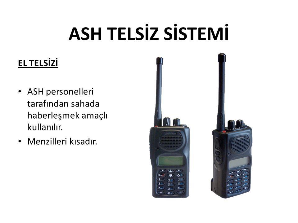 ASH TELSİZ SİSTEMİ EL TELSİZİ ASH personelleri tarafından sahada haberleşmek amaçlı kullanılır.
