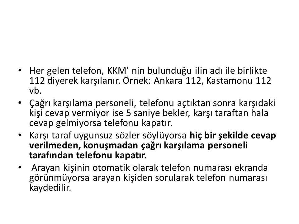 Her gelen telefon, KKM' nin bulunduğu ilin adı ile birlikte 112 diyerek karşılanır.