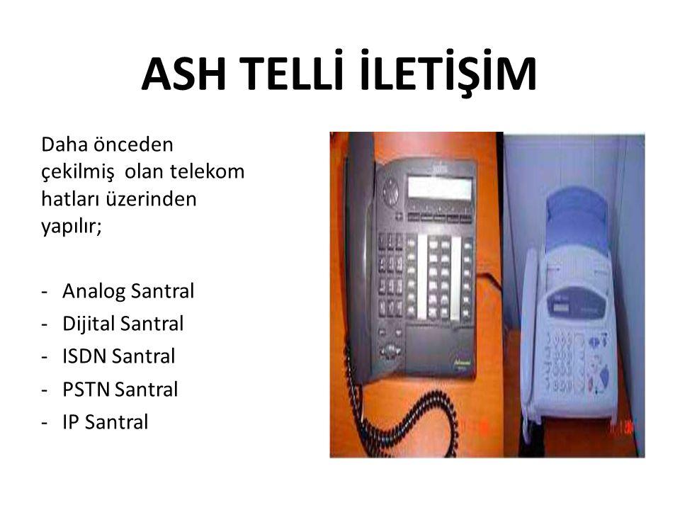 ASH TELLİ İLETİŞİM Daha önceden çekilmiş olan telekom hatları üzerinden yapılır; -Analog Santral -Dijital Santral -ISDN Santral -PSTN Santral -IP Santral