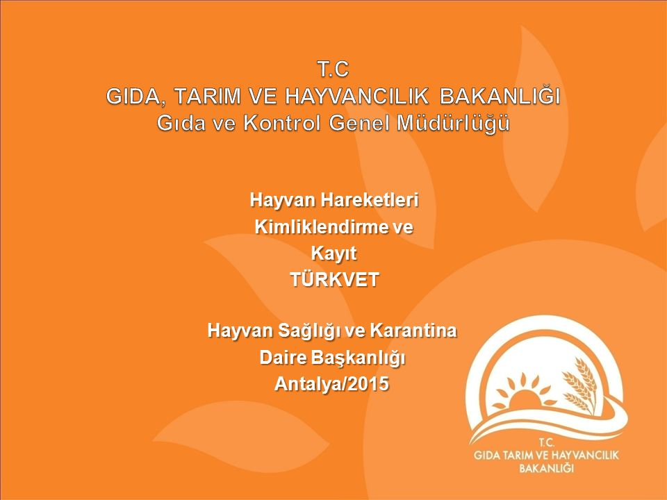 Hayvan Hareketleri Kimliklendirme ve KayıtTÜRKVET Hayvan Sağlığı ve Karantina Daire Başkanlığı Antalya/2015