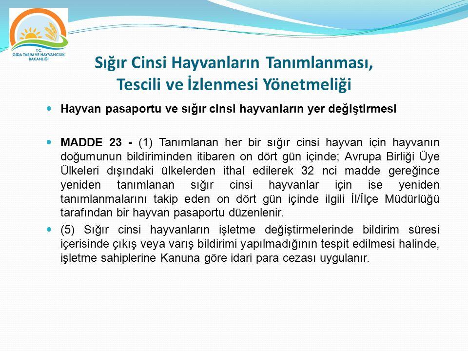 Sığır Cinsi Hayvanların Tanımlanması, Tescili ve İzlenmesi Yönetmeliği Hayvan pasaportu ve sığır cinsi hayvanların yer değiştirmesi MADDE 23 - (1) Tan