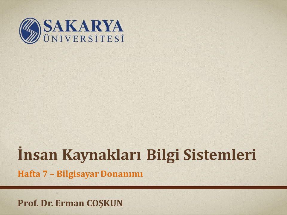 Prof. Dr. Erman COŞKUN İnsan Kaynakları Bilgi Sistemleri Hafta 7 – Bilgisayar Donanımı