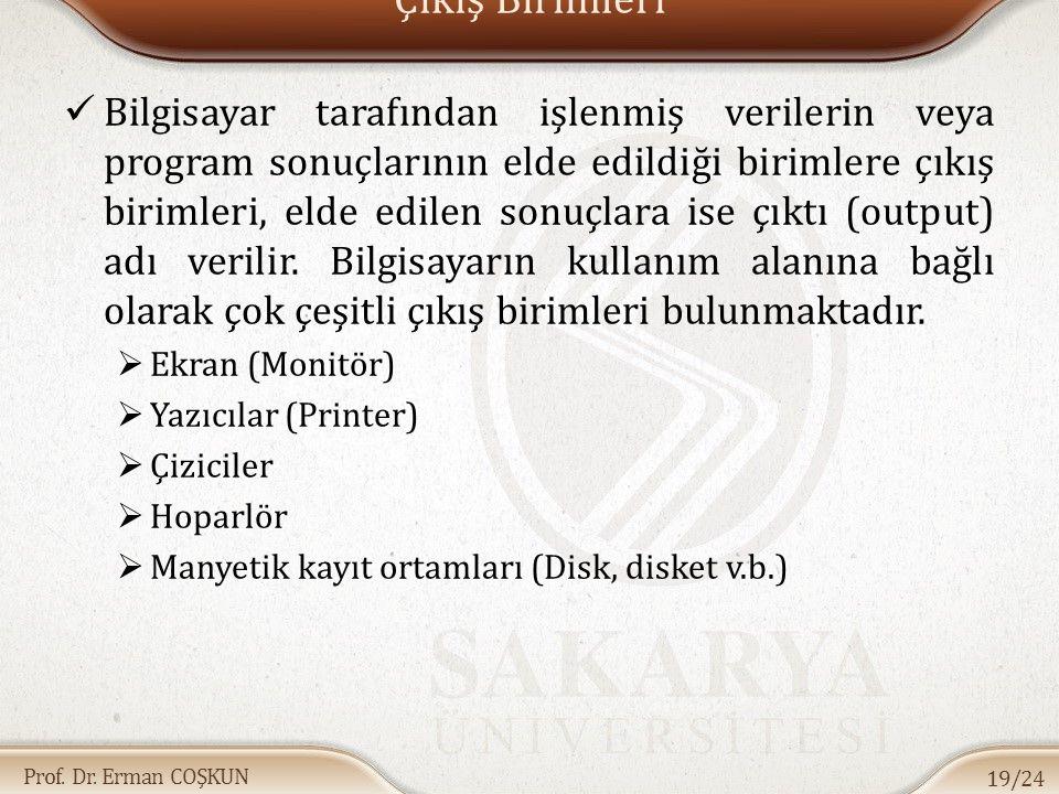 Prof. Dr. Erman COŞKUN Bilgisayar tarafından işlenmiş verilerin veya program sonuçlarının elde edildiği birimlere çıkış birimleri, elde edilen sonuçla