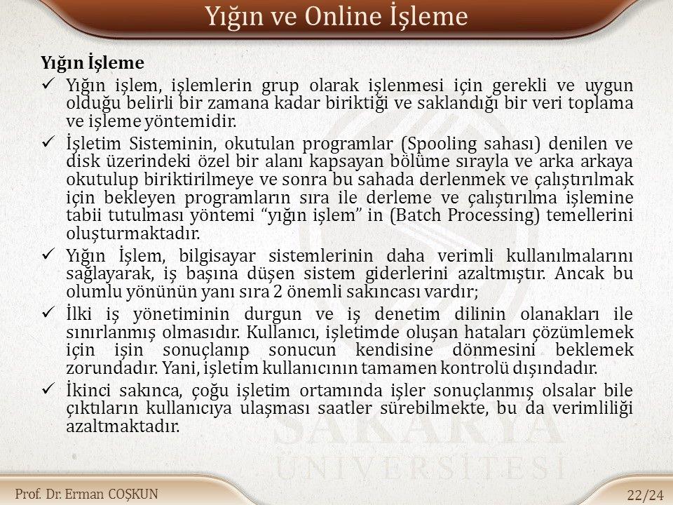 Prof. Dr. Erman COŞKUN Yığın ve Online İşleme Yığın İşleme Yığın işlem, işlemlerin grup olarak işlenmesi için gerekli ve uygun olduğu belirli bir zama