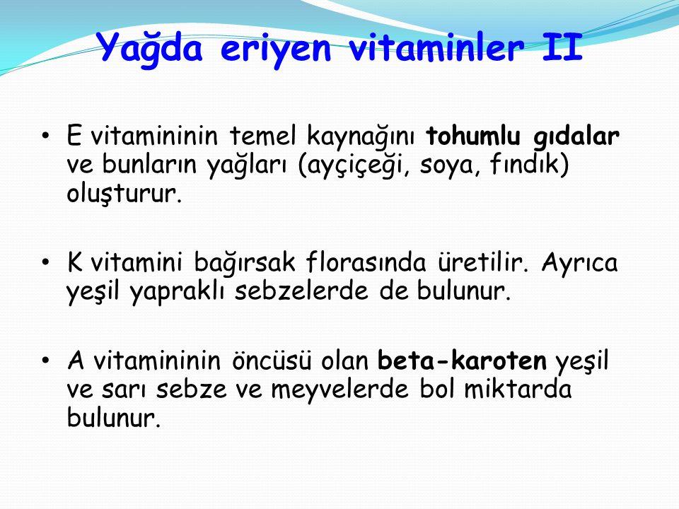 Yağda eriyen vitaminler II E vitamininin temel kaynağını tohumlu gıdalar ve bunların yağları (ayçiçeği, soya, fındık) oluşturur. K vitamini bağırsak f