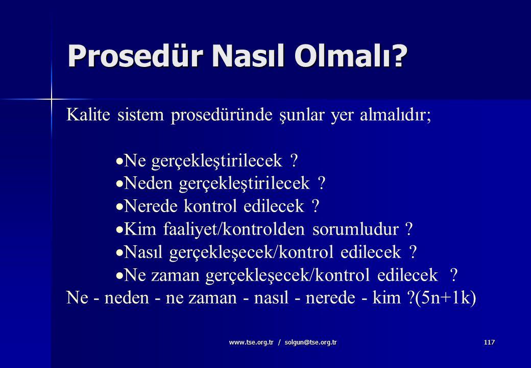 www.tse.org.tr / solgun@tse.org.tr116 Prosedürler Bir faaliyetin amacını ve kapsamını tanımlar  Kalite elkitabındaki politikayı destekler  Müşteri i