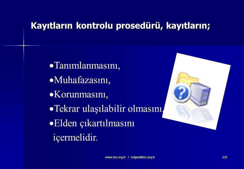 www.tse.org.tr / solgun@tse.org.tr124 4.2.4 Kayıtların Kontrolu Kayıtlar, kalite yönetim sisteminin şartlara uygunluğunun ve etkin olarak uygulandığın