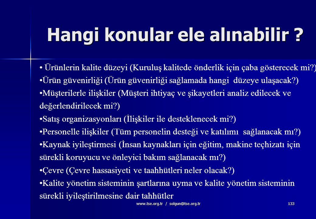 www.tse.org.tr / solgun@tse.org.tr132 Kalite Politikası;  Üst yönetim tarafından belirlenmeli, onaylanmalı,  Kuruluşun amacına uygun olmalı,  Kalit