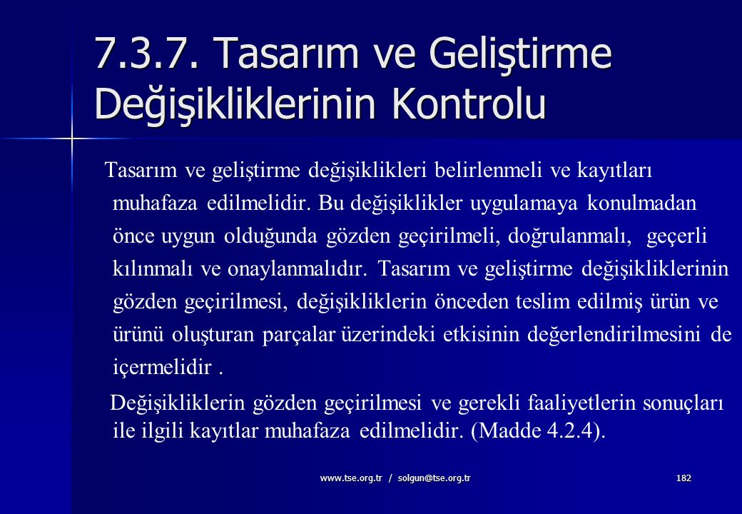 www.tse.org.tr / solgun@tse.org.tr181 7.3.6. Tasarım ve Geliştirmenin Geçerli Kılınması (Geçerliliği) Nihaî ürünün bilindiğinde amaçlanan kullanımı ve