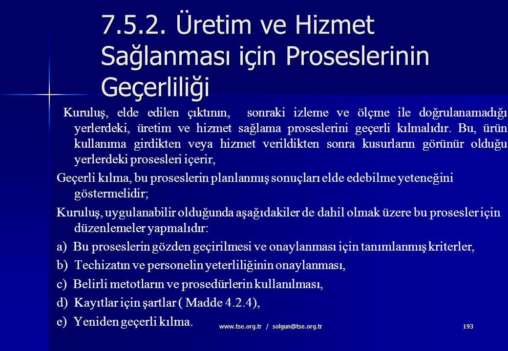 www.tse.org.tr / solgun@tse.org.tr192 Üretimin ve Hizmetin Kontrollu Şartlar Altında Yürütülmesi  izleme ve ölçme cihazlarının mevcudiyeti ve kullanı
