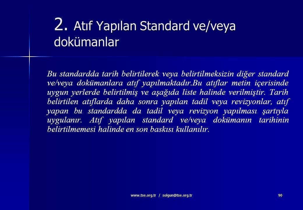 www.tse.org.tr / solgun@tse.org.tr89 1.2 Uygulama Bu standardın bütün şartları genel olup, tiplerine, büyüklüklerine ve sağladıkları ürünlere bakılmak