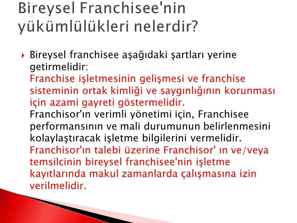  Bireysel franchisee aşağıdaki şartları yerine getirmelidir: Franchise işletmesinin gelişmesi ve franchise sisteminin ortak kimliği ve saygınlığının