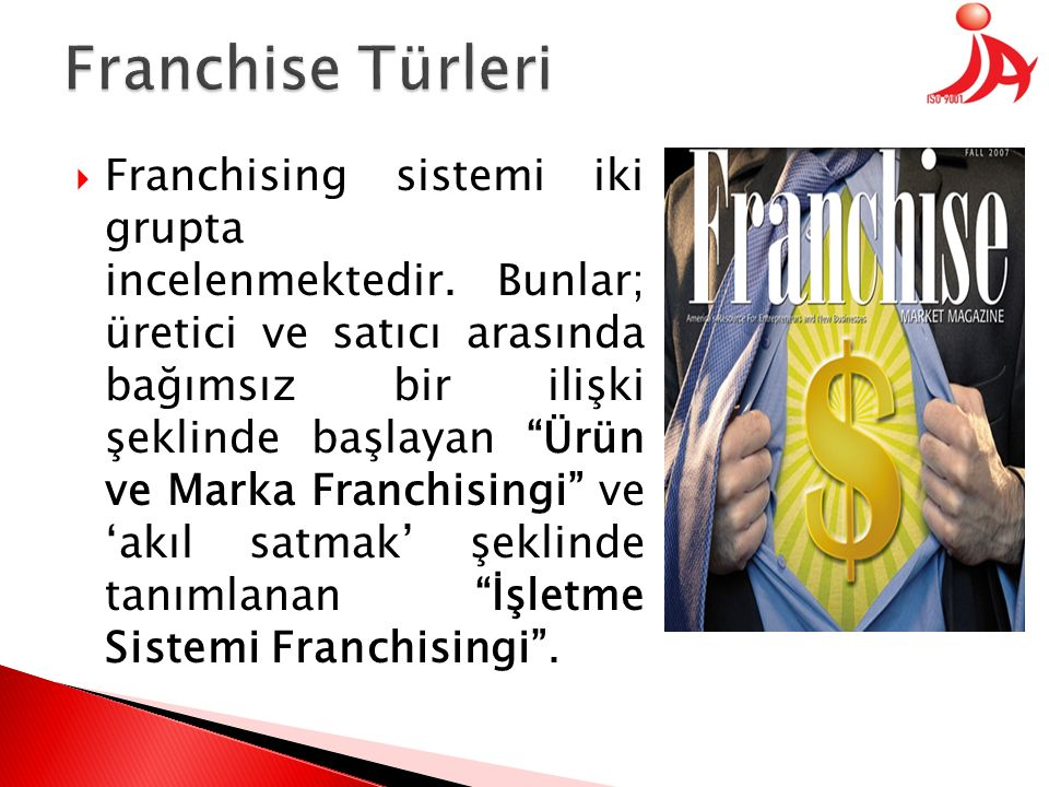 """ Franchising sistemi iki grupta incelenmektedir. Bunlar; üretici ve satıcı arasında bağımsız bir ilişki şeklinde başlayan """"Ürün ve Marka Franchisingi"""