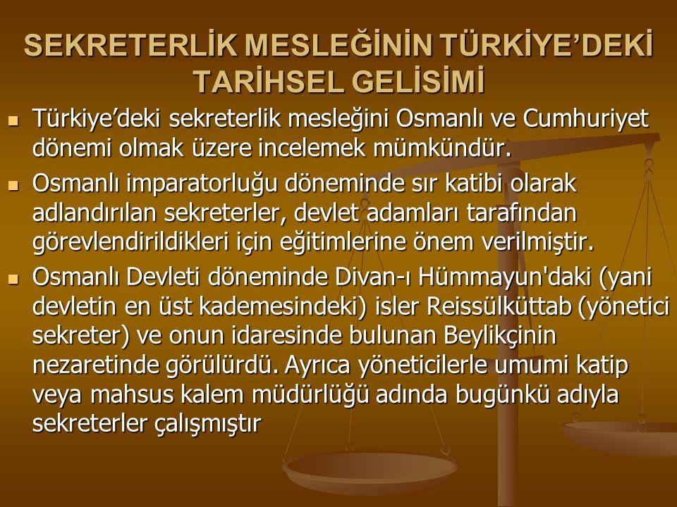 SEKRETERLİK MESLEĞİNİN TÜRKİYE'DEKİ TARİHSEL GELİSİMİ Türkiye'deki sekreterlik mesleğini Osmanlı ve Cumhuriyet dönemi olmak üzere incelemek mümkündür.