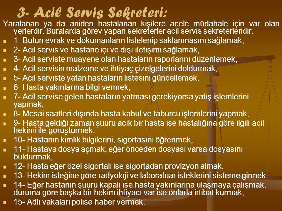 3- Acil Servis Sekreteri: Yaralanan ya da aniden hastalanan kişilere acele müdahale için var olan yerlerdir.