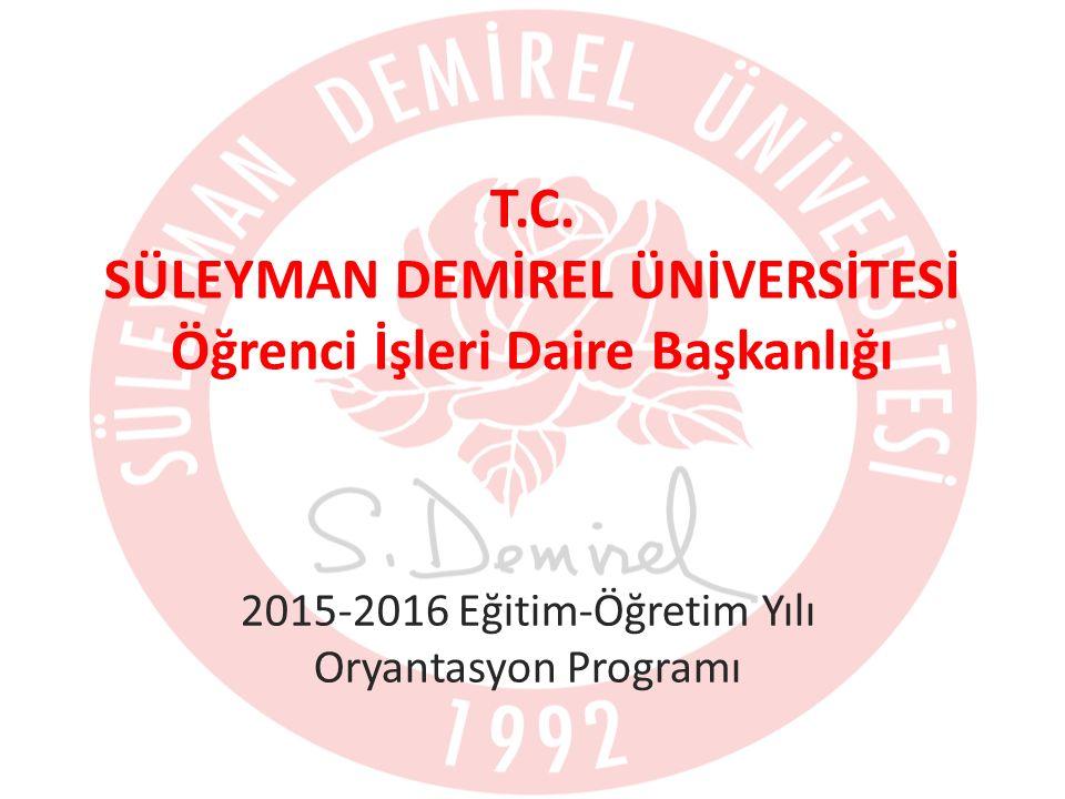 T.C. SÜLEYMAN DEMİREL ÜNİVERSİTESİ Öğrenci İşleri Daire Başkanlığı 2015-2016 Eğitim-Öğretim Yılı Oryantasyon Programı
