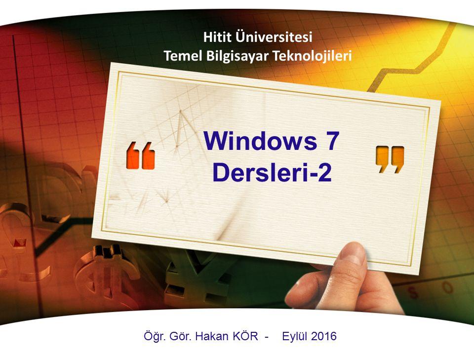 Windows 7 Dersleri-2 Hitit Üniversitesi Temel Bilgisayar Teknolojileri Öğr. Gör. Hakan KÖR - Eylül 2016