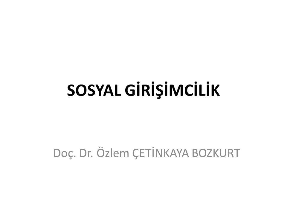 SOSYAL GİRİŞİMCİLİK Doç. Dr. Özlem ÇETİNKAYA BOZKURT
