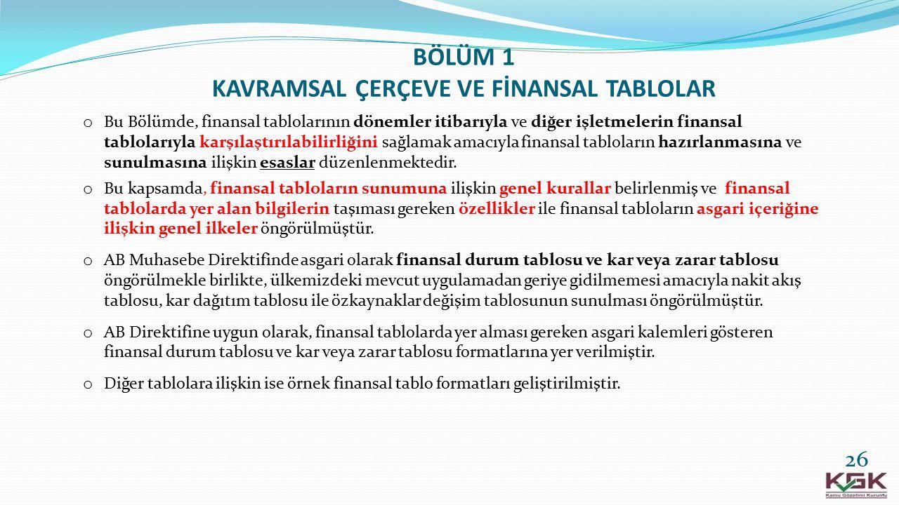 BÖLÜM 1 KAVRAMSAL ÇERÇEVE VE FİNANSAL TABLOLAR o Bu Bölümde, finansal tablolarının dönemler itibarıyla ve diğer işletmelerin finansal tablolarıyla kar