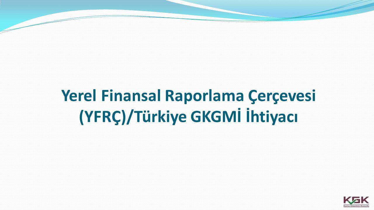 Yerel Finansal Raporlama Çerçevesi (YFRÇ)/Türkiye GKGMİ İhtiyacı 8