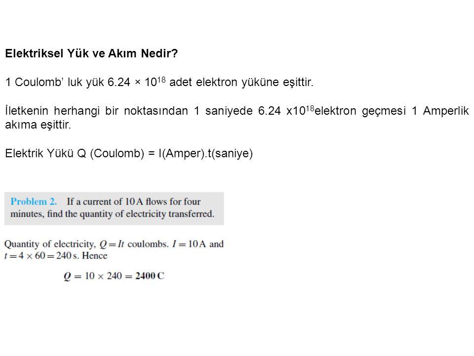 Elektriksel Yük ve Akım Nedir? 1 Coulomb' luk yük 6.24 × 10 18 adet elektron yüküne eşittir. İletkenin herhangi bir noktasından 1 saniyede 6.24 x10 18
