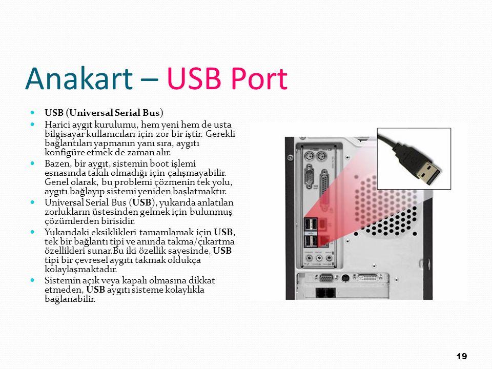 Anakart – USB Port USB (Universal Serial Bus) Harici aygıt kurulumu, hem yeni hem de usta bilgisayar kullanıcıları için zor bir iştir. Gerekli bağlant