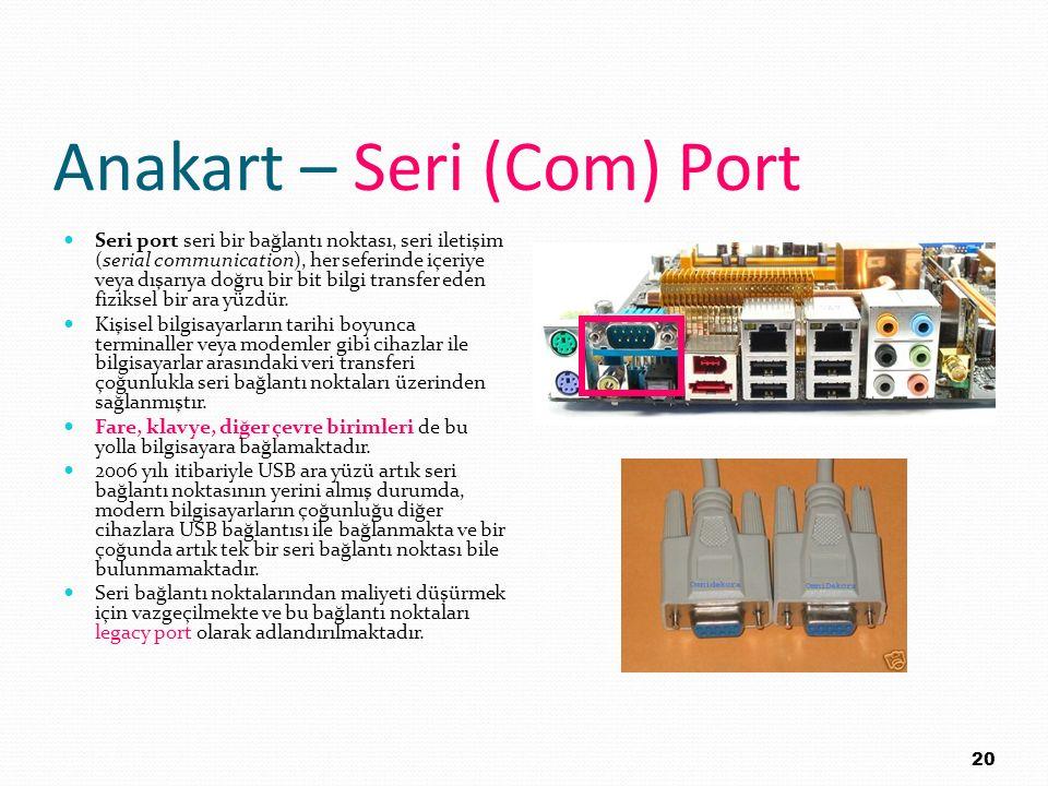 Anakart – Seri (Com) Port Seri port seri bir bağlantı noktası, seri iletişim (serial communication), her seferinde içeriye veya dışarıya doğru bir bit