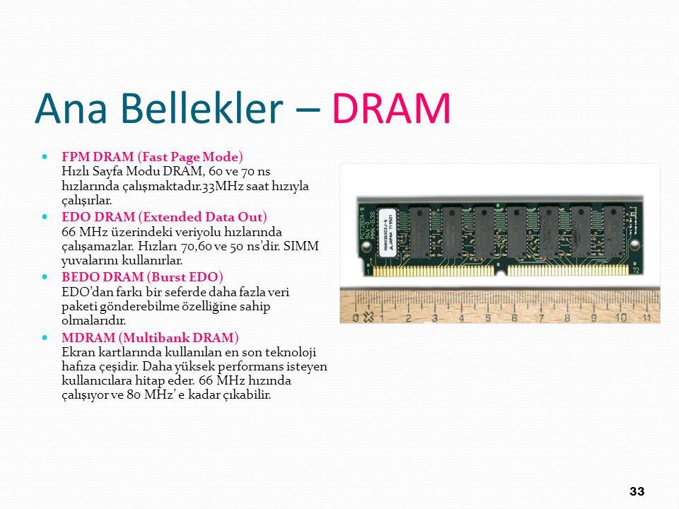 Ana Bellekler – DRAM FPM DRAM (Fast Page Mode) Hızlı Sayfa Modu DRAM, 60 ve 70 ns hızlarında çalışmaktadır.33MHz saat hızıyla çalışırlar. EDO DRAM (Ex