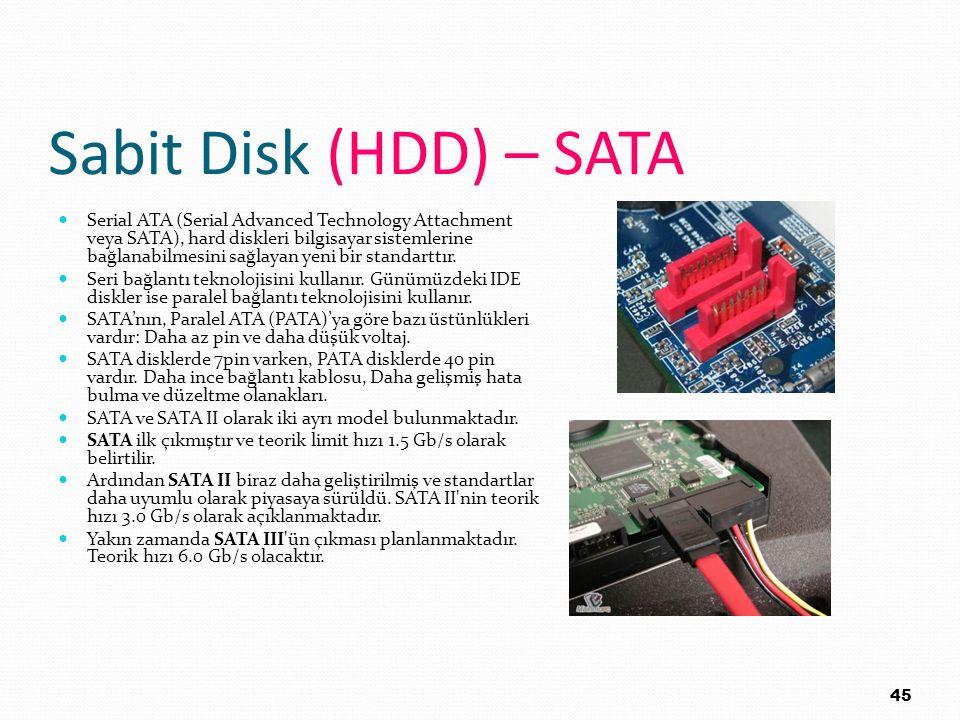 Sabit Disk (HDD) – SATA Serial ATA (Serial Advanced Technology Attachment veya SATA), hard diskleri bilgisayar sistemlerine bağlanabilmesini sağlayan
