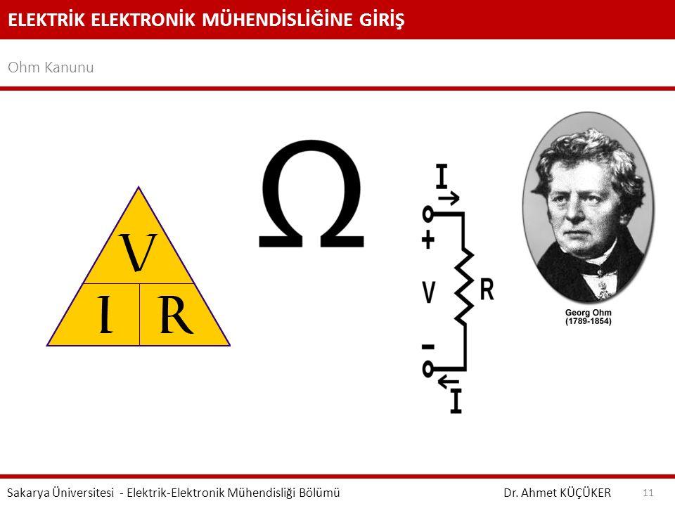 ELEKTRİK ELEKTRONİK MÜHENDİSLİĞİNE GİRİŞ Ohm Kanunu Dr. Ahmet KÜÇÜKER Sakarya Üniversitesi - Elektrik-Elektronik Mühendisliği Bölümü 11