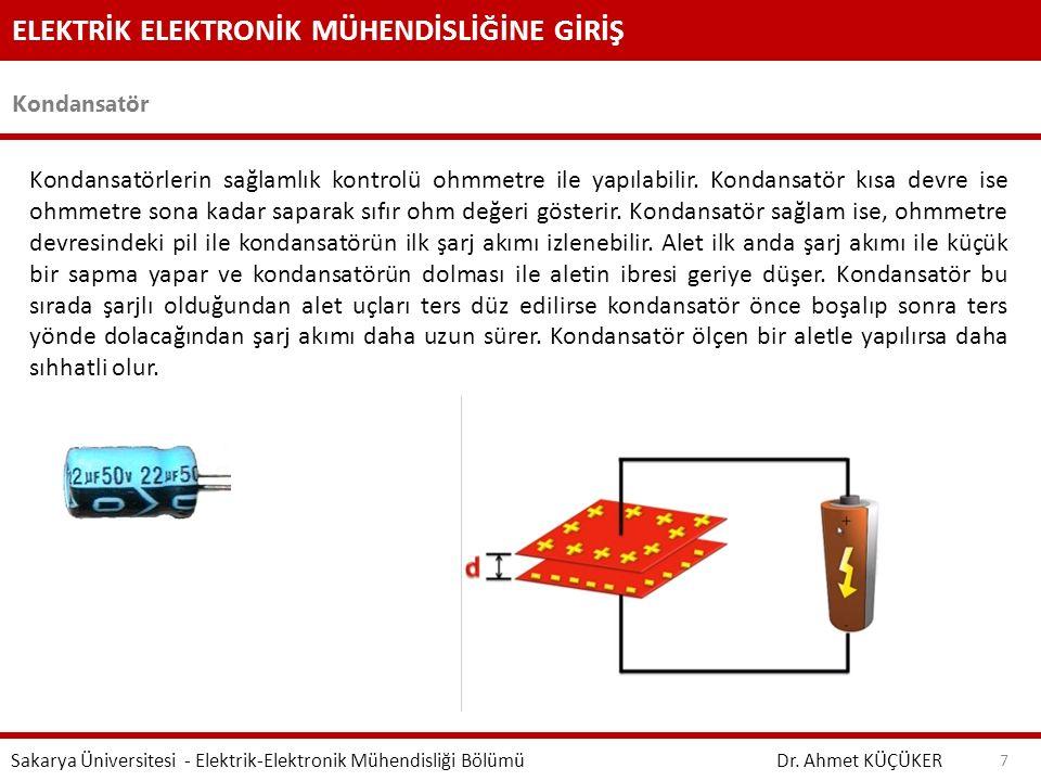 ELEKTRİK ELEKTRONİK MÜHENDİSLİĞİNE GİRİŞ Kondansatör Dr. Ahmet KÜÇÜKER Sakarya Üniversitesi - Elektrik-Elektronik Mühendisliği Bölümü 7 Kondansatörler