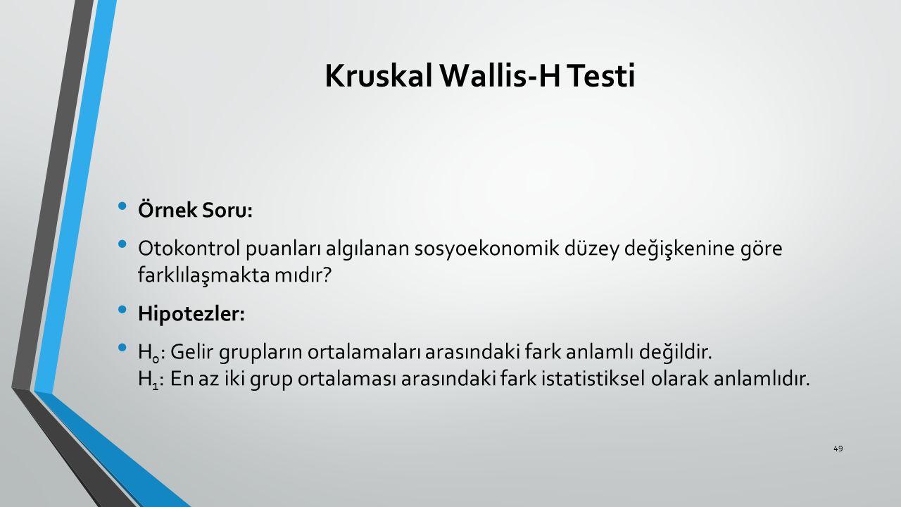 Kruskal Wallis-H Testi Örnek Soru: Otokontrol puanları algılanan sosyoekonomik düzey değişkenine göre farklılaşmakta mıdır? Hipotezler: H 0 : Gelir gr