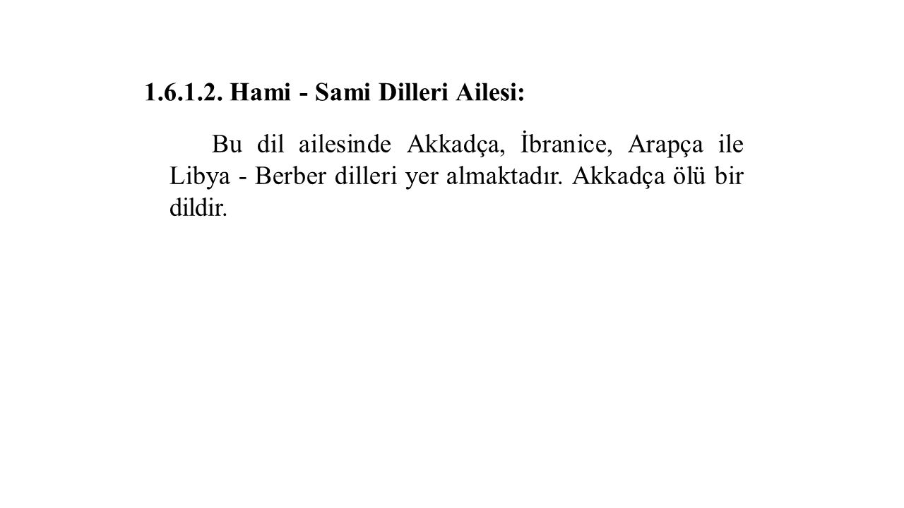 1.6.1.2. Hami - Sami Dilleri Ailesi: Bu dil ailesinde Akkadça, İbranice, Arapça ile Libya - Berber dilleri yer almaktadır. Akkadça ölü bir dildir.