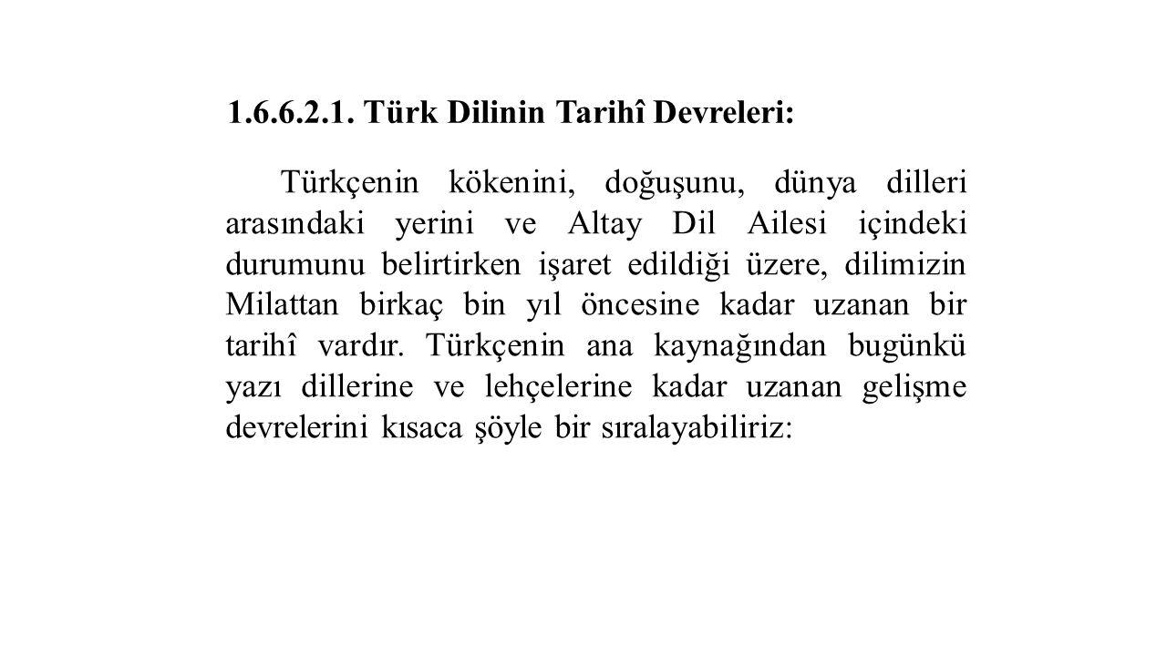 1.6.6.2.1. Türk Dilinin Tarihî Devreleri: Türkçenin kökenini, doğuşunu, dünya dilleri arasındaki yerini ve Altay Dil Ailesi içindeki durumunu belirtir