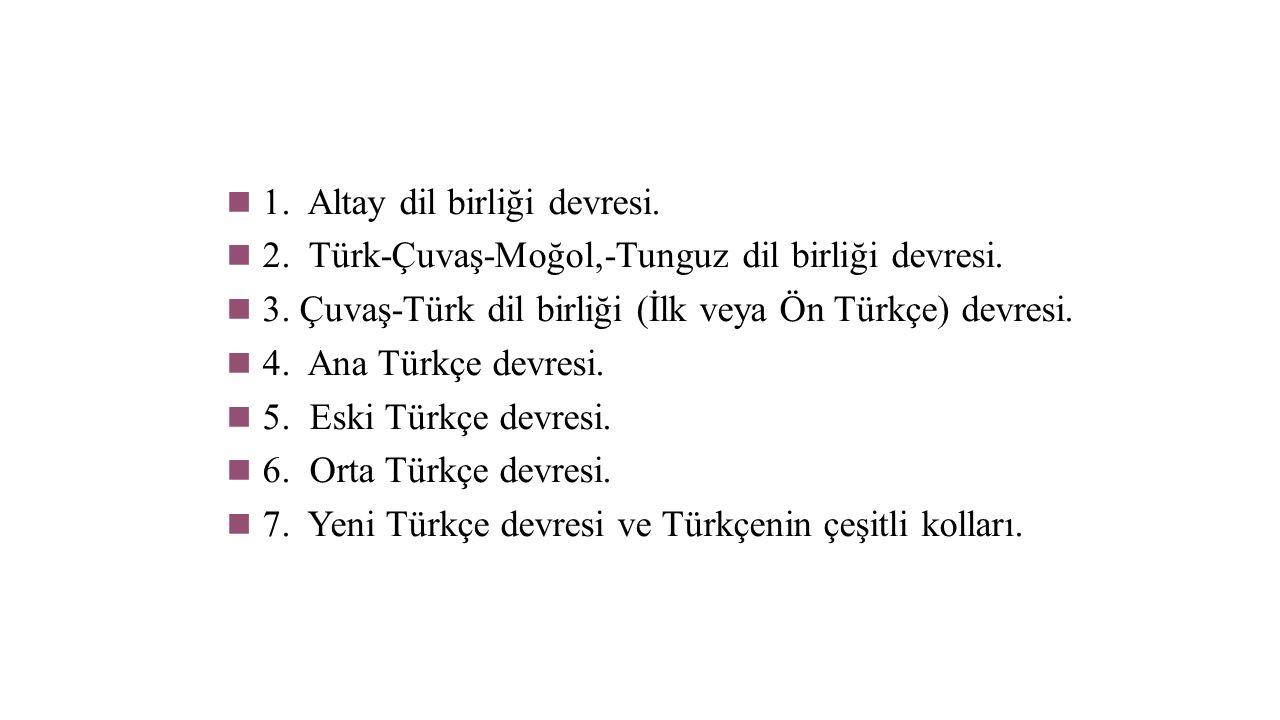1. Altay dil birliği devresi. 2. Türk-Çuvaş-Moğol,-Tunguz dil birliği devresi.