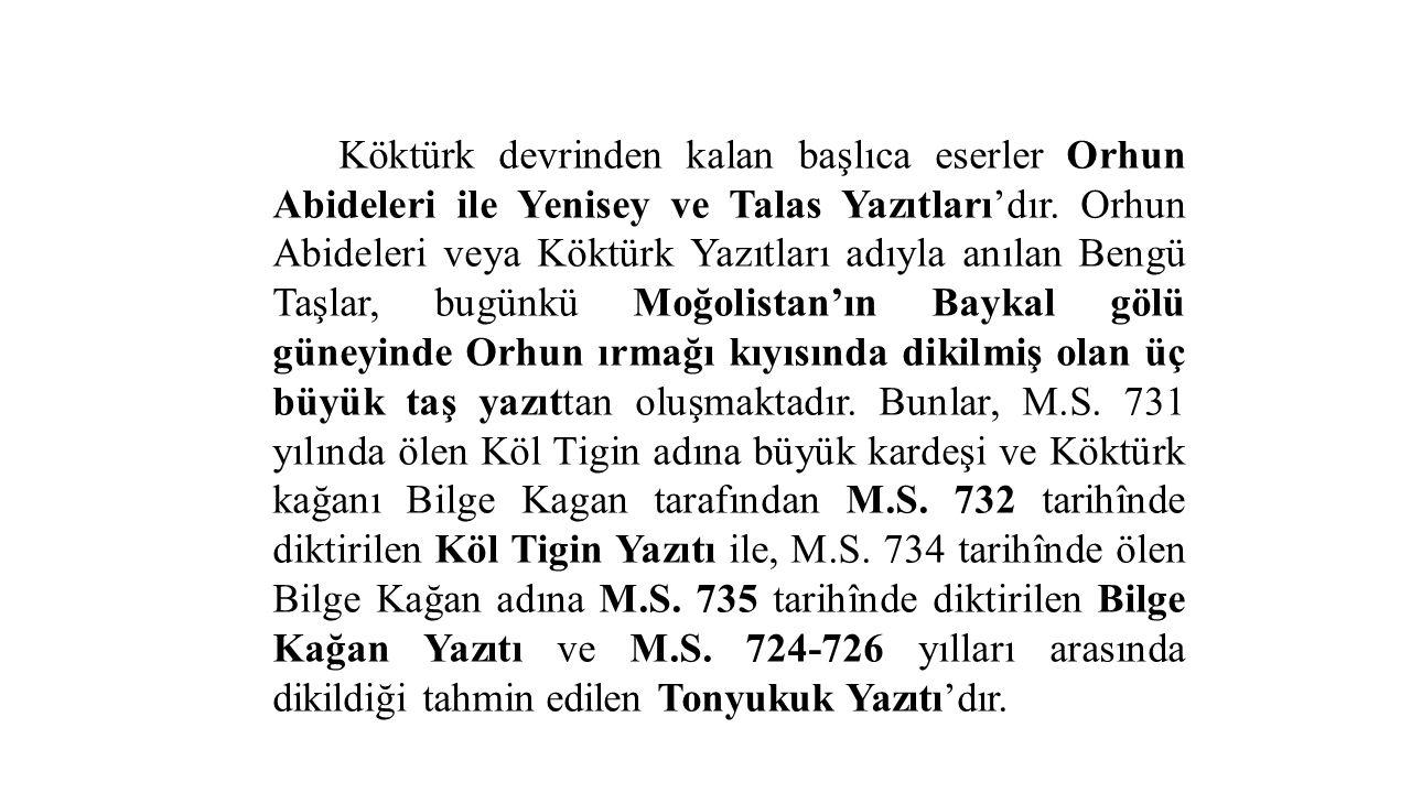 Köktürk devrinden kalan başlıca eserler Orhun Abideleri ile Yenisey ve Talas Yazıtları'dır.