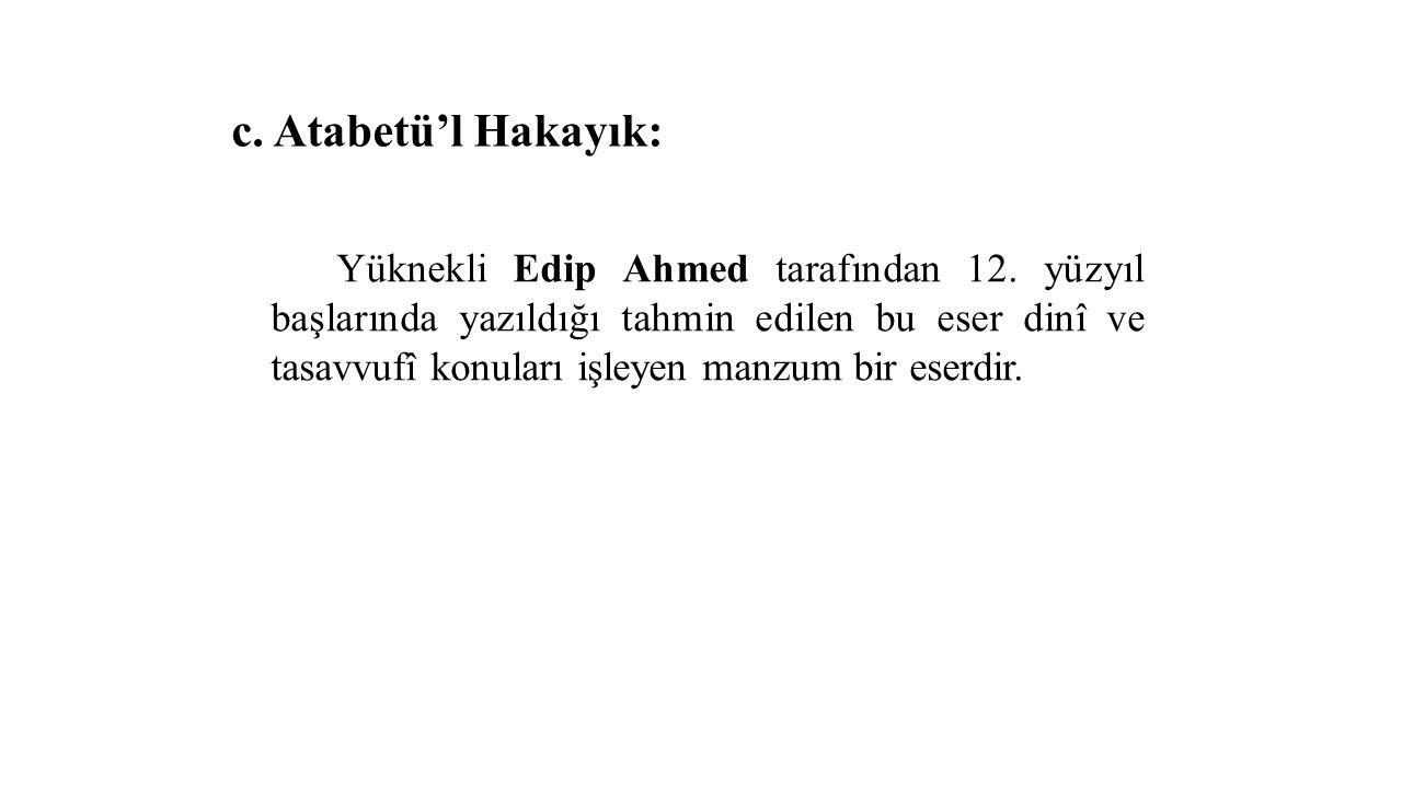 c. Atabetü'l Hakayık: Yüknekli Edip Ahmed tarafından 12.