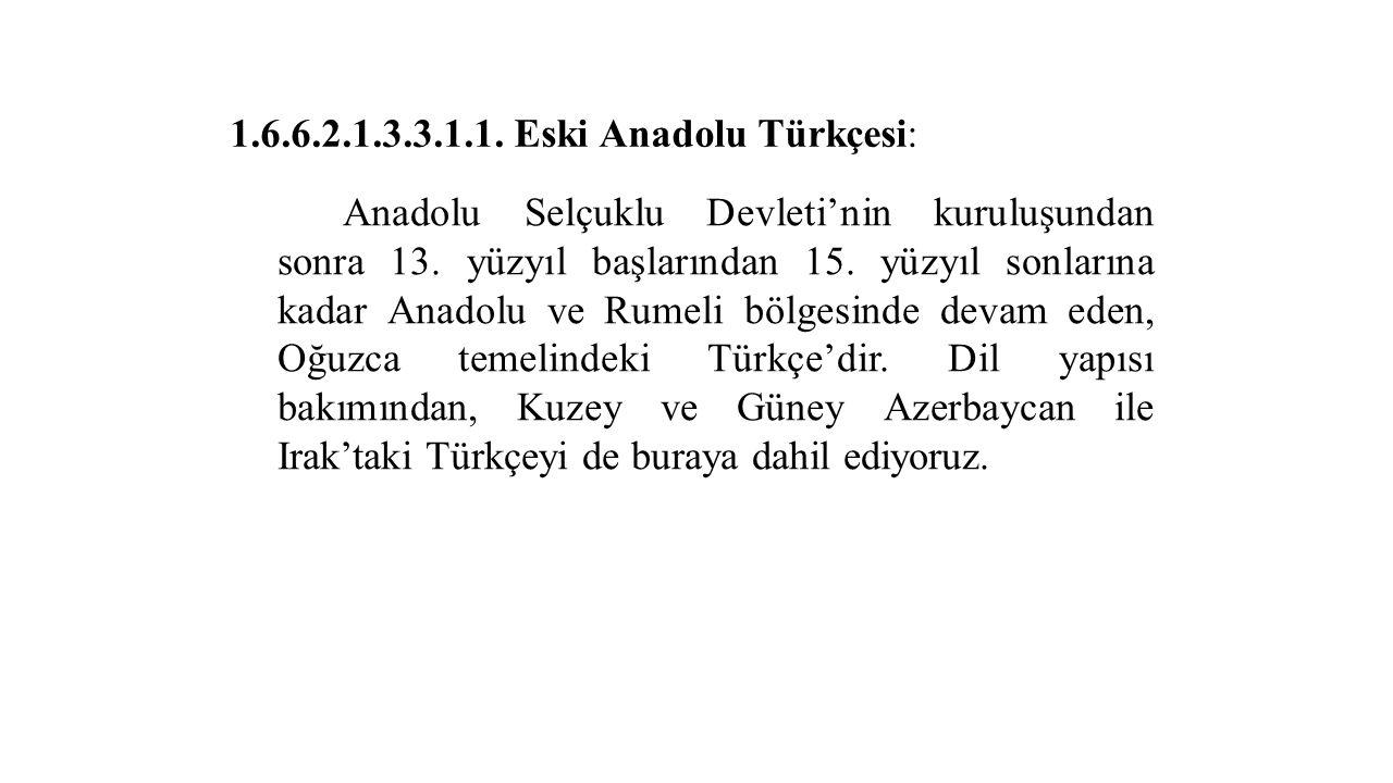 1.6.6.2.1.3.3.1.1. Eski Anadolu Türkçesi: Anadolu Selçuklu Devleti'nin kuruluşundan sonra 13.