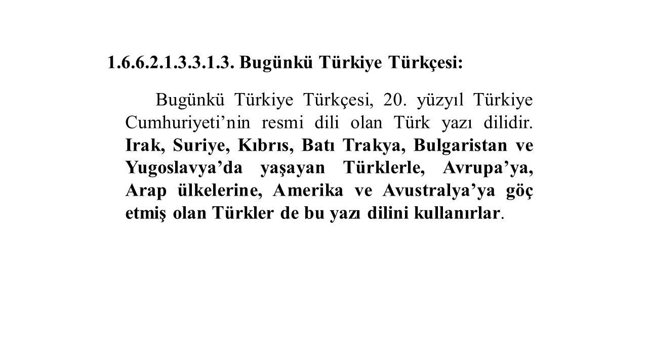 1.6.6.2.1.3.3.1.3. Bugünkü Türkiye Türkçesi: Bugünkü Türkiye Türkçesi, 20.
