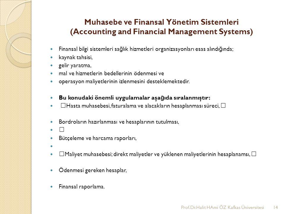Muhasebe ve Finansal Yönetim Sistemleri (Accounting and Financial Management Systems) Finansal bilgi sistemleri sa ğ lık hizmetleri organizasyonları esas alındı ğ ında; kaynak tahsisi, gelir yaratma, mal ve hizmetlerin bedellerinin ödenmesi ve operasyon maliyetlerinin izlenmesini desteklemektedir.