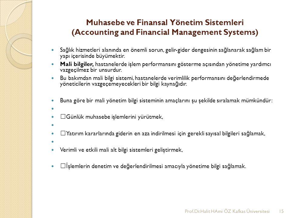 Muhasebe ve Finansal Yönetim Sistemleri (Accounting and Financial Management Systems) Sa ğ lık hizmetleri alanında en önemli sorun, gelir-gider dengesinin sa ğ lanarak sa ğ lam bir yapı içerisinde büyümektir.