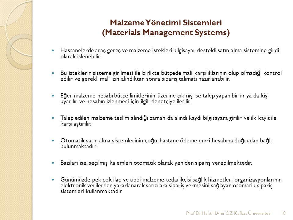 Malzeme Yönetimi Sistemleri (Materials Management Systems) Hastanelerde araç gereç ve malzeme istekleri bilgisayar destekli satın alma sistemine girdi olarak işlenebilir.