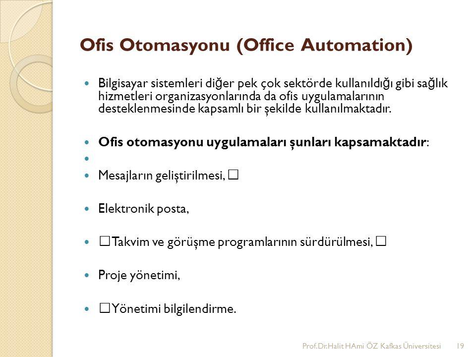 Ofis Otomasyonu (Office Automation) Bilgisayar sistemleri di ğ er pek çok sektörde kullanıldı ğ ı gibi sa ğ lık hizmetleri organizasyonlarında da ofis uygulamalarının desteklenmesinde kapsamlı bir şekilde kullanılmaktadır.