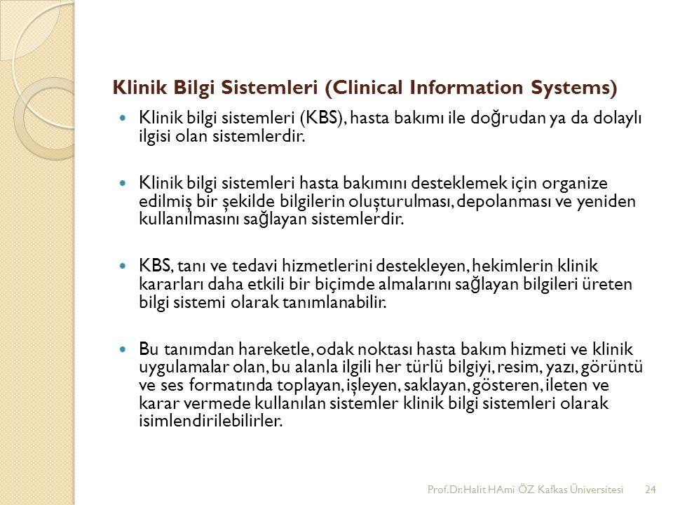 Klinik Bilgi Sistemleri (Clinical Information Systems) Klinik bilgi sistemleri (KBS), hasta bakımı ile do ğ rudan ya da dolaylı ilgisi olan sistemlerd