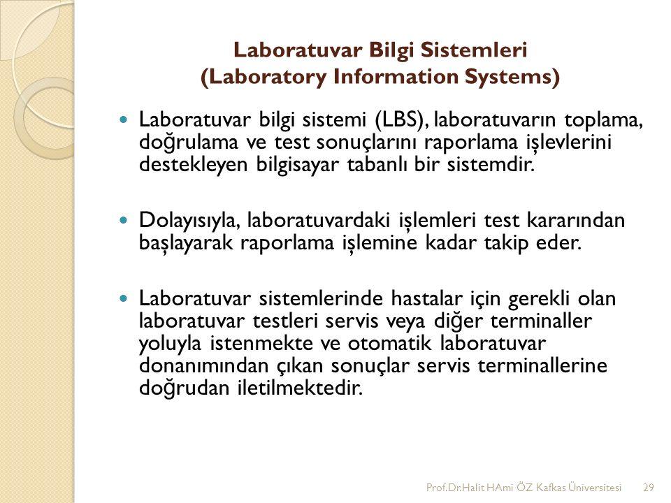 Laboratuvar Bilgi Sistemleri (Laboratory Information Systems) Laboratuvar bilgi sistemi (LBS), laboratuvarın toplama, do ğ rulama ve test sonuçlarını raporlama işlevlerini destekleyen bilgisayar tabanlı bir sistemdir.